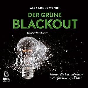 Der Grüne Blackout: Warum die Energiewende nicht funktionieren kann Hörbuch