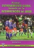 img - for Futbol - Entrenamiento Global Basado En La Interpretacion del Juego (Spanish Edition) book / textbook / text book