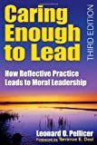 img - for Caring Enough to Lead: How Reflective Practice Leads to Moral Leadership book / textbook / text book