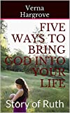 Five Ways to Bring God into Your Life: Story of Ruth
