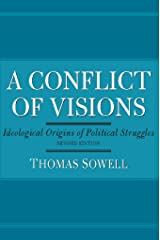 A Conflict of Visions: Ideological Origins of Political Struggles Kindle Edition