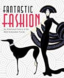 img - for Fantastic Fashion: An Illustrated History of the Most Outlandish Trends book / textbook / text book