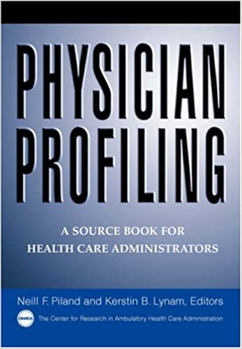 Physician Profiling: A Source Book for Health Care Administrators (Jossey-Bass Health)