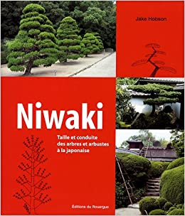 Amazon.fr   Niwaki : Taille Et Conduite Des Arbres Et Arbustes à La  Japonaise   Jake Hobson, Dominique Brochet   Livres