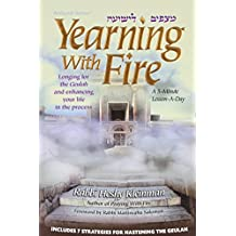 Yearning With Fire: Longing for the Geulah and Enhancing Your Life in the Process (Artscroll Series)