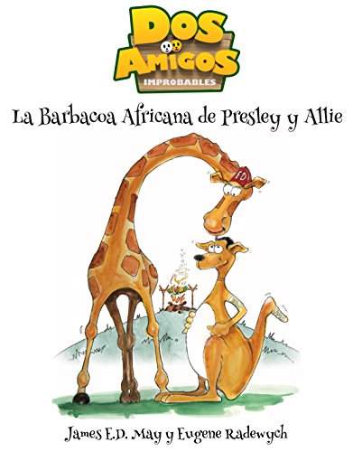 La Barbacoa Africana de Presley y Allie: Dos Amigos Improbables: Presley and Allie's African Barbeque: Two Unlikely Friends...