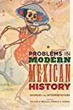 img - for Problems in Modern Mexican History: Sources and Interpretations (Latin American Silhouettes) book / textbook / text book