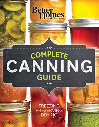 - Better Homes and Gardens Complete Canning Guide: Freezing, Preserving, Drying (Better Homes and Gardens Cooking)