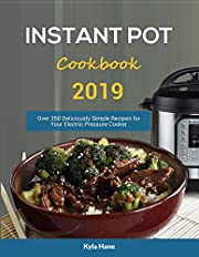 Instant Pot Cookbook #2019: Over 250 Deliciously Simple Recipes for Your Electric Pressure Cooker : Instant Pot Cookbook for Beginners