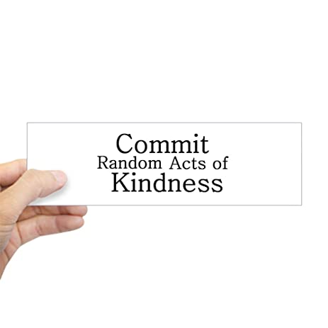 Cafepress commit random acts of kindness bumper stickers 10x3quot