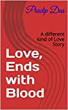 Love, Ends with Blood: A different kind of Love Story (PRA Book 1)