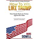 How To Win Like Trump: Nine Simple Rules for Victory Against the Odds