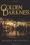 Golden Darkness, Robert Grajewski, 1450245471