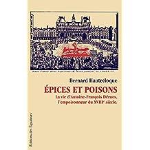Épices et poisons: La vie d'Antoine- François Dérues, l'empoisonneur du XVIIIe siècle.