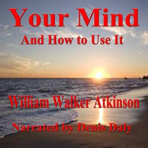 Your Mind and How to Use It Audiobook