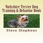 Yorkshire Terrier Dog Training and Behavior Book | Steve Stephens
