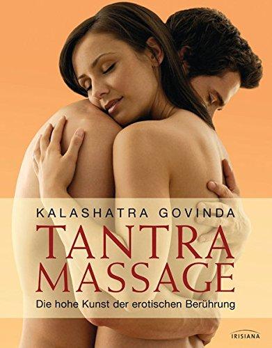Tantra Massage: Die hohe Kunst der erotischen Berührung Gebundenes Buch – 9. Juli 2012 Kalashatra Govinda Irisiana 3424151637 Partnerschaft