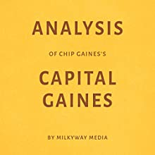 Analysis of Chip Gaines' Capital Gaines Audiobook by Milkyway Media Narrated by Dwight Equitz