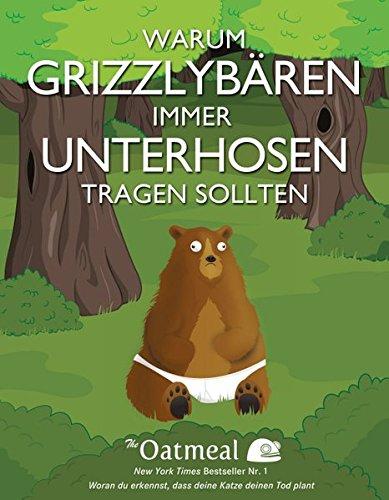 Warum Grizzlybären immer Unterhosen tragen sollten Taschenbuch – 16. April 2014 The Oatmeal Matthew Inman Brigitte Döbert Wiley-VCH