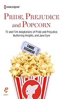 Pride, Prejudice and Popcorn: TV and Film Adaptations of Pride and Prejudice, Wuthering Heights, and Jane Eyre (Pop!) by [Sessarego, Carrie]