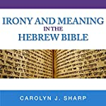 Irony and Meaning in the Hebrew Bible: Indiana Studies in Biblical Literature | Carolyn J. Sharp