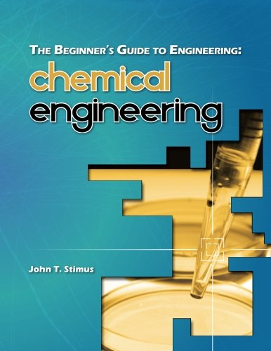 The Beginner's Guide to Engineering: Chemical Engineering (Books Engineering Chemical On)