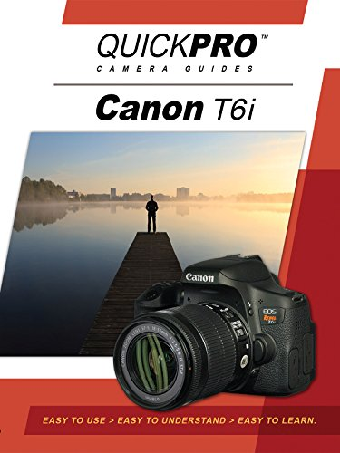 Camera Guides Quickpro - Canon T6i Instructional Guide by QuickPro Camera Guides