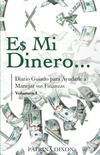 E$ Mi Dinero - Diario Guiado para Ayudarle a Manejar sus Finanzas (Spanish Edition)