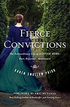 Fierce Convictions: The Extraordinary Life of Hannah More? Poet, Reformer, Abolitionist by [Prior, Karen Swallow]
