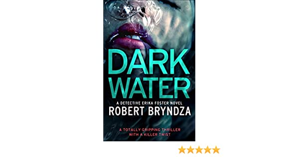 Dark Water: A totally gripping thriller with a killer twist (Detective Erika Foster Book 3) (English Edition) eBook: Robert Bryndza: Amazon.es: Tienda ...