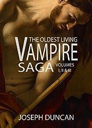 The Oldest Living Vampire Saga: Volumes I, II & III