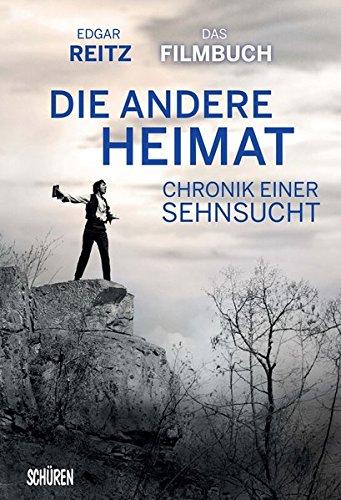 Chronik einer Sehnsucht - DIE ANDERE HEIMAT: Mein persönliches Filmbuch Taschenbuch – 16. September 2013 Edgar Reitz Schüren 389472868X Drehbuch