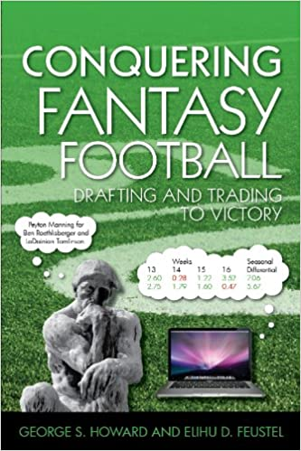 Conquering Fantasy Football Drafting And Trading To Victory 1st Edition By George Howard Elihu Feustel 2011 Paperback George Howard Elihu Feustel 9780692014219 Amazon Com Books