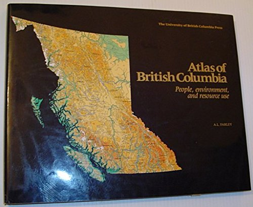 Atlas of British Columbia: People, Environment, and Resource Use, Farley, A. L.