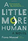 A Little More Human: A Novel
