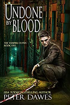 Undone By Blood (The Vampire Flynn Book 5) by [Dawes, Peter]