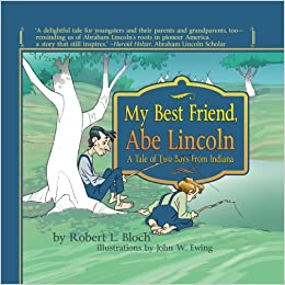 my best friend abe lincoln a tale of two boys from indiana robert