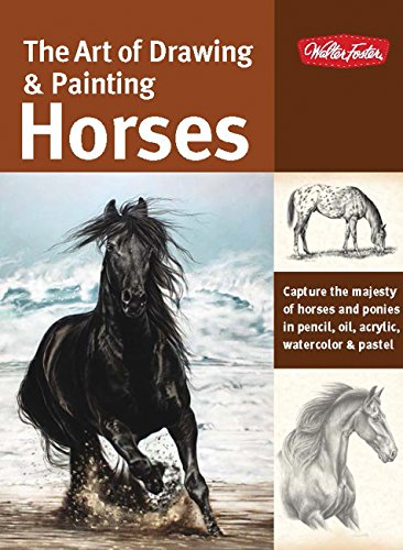 (The Art of Drawing & Painting Horses: Capture the majesty of horses and ponies in pencil, oil, acrylic, watercolor & pastel (Collector's Series))