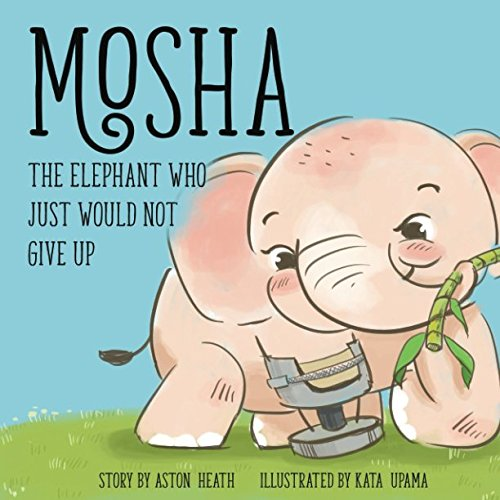 Mosha the Elephant Who Just Would Not Give Up (Elephants of Thailand)