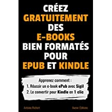 Créez gratuitement des e-books bien formatés pour ePub et Kindle: Apprenez comment : 1. Réussir un e-book ePub avec Sigil 2. Le convertir pour Kindle en 1 clic (Édition numérique) (French Edition)