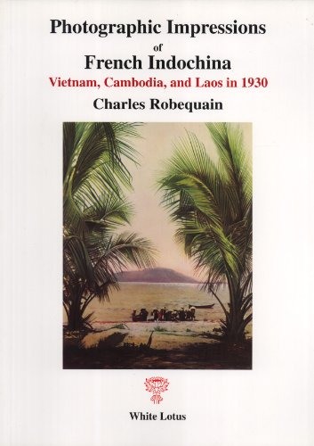 Photographic Impressions of French Indochina: Vietnam, Cambodia and Laos in 1930 by White Lotus Co Ltd