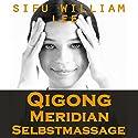 Qigong Meridian Selbstmassage [Qigong Meridian Self-Massage]: Das Komplettprogramm zur Behandlung von Akupunkturpunkten und Meridianen. Zur Verbesserung der Gesundheit, Schmerzlinderung und schnellen Heilung Hörbuch von William Lee Gesprochen von: Birgitta Bernhard
