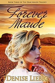 Forever Maude (The Dear Maude Trilogy Book 3) by [Liebig, Denise]