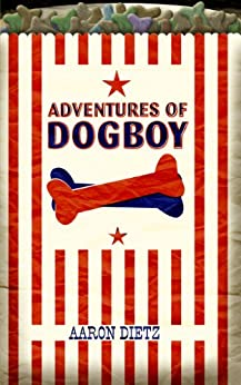 Adventures of Dogboy by [Dietz, Aaron]