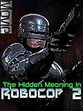 The Hidden Meaning in Robocop 2