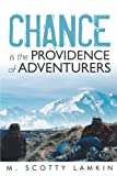 Chance Is the Providence of Adventurers, M. Scotty Lamkin, 1475923236