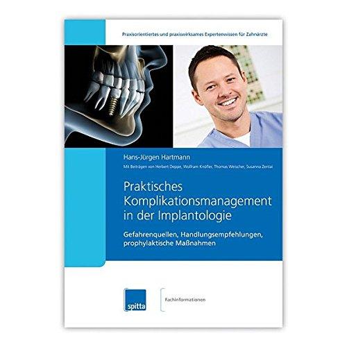 Praktisches Komplikationsmanagement in der Implantologie: Gefahrenquellen, Handlungsempfehlungen, prophylaktische Maßnahmen