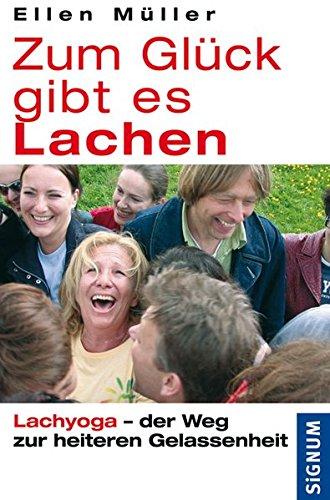 Zum Glück gibt es Lachen: Lachyoga - der Weg zur heiteren Gelassenheit