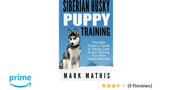 Siberian Husky Puppy Training The New Owner S Guide To Taking Care