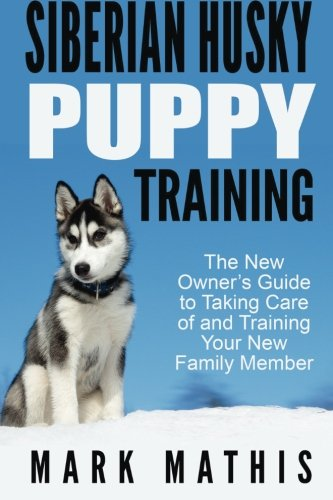 Puppy Husky (Siberian Husky Puppy Training: The New Owner's Guide to Taking Care of and Train (Volume 1))
